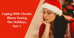 Coping With Chronic Illness During The Holidays, Part 1